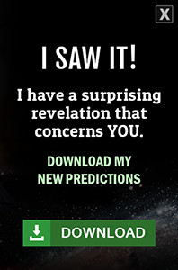 I SAW IT! I have a surprising revelation that concerns YOU. Download my new predictions for 2016. Download.